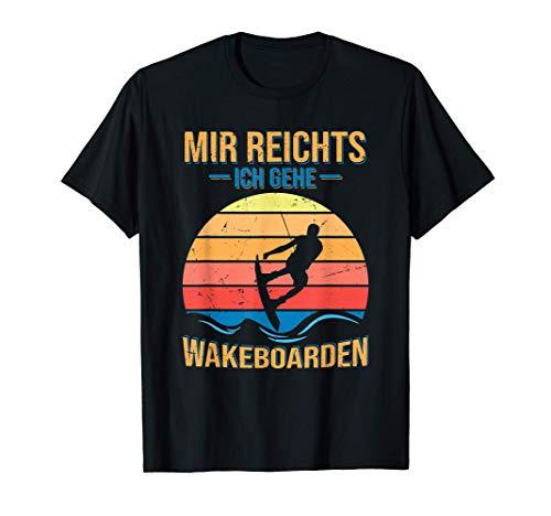 Wakeboard Wakeboarder Mir reichts ich gehe Wakeboarden T-Shirt