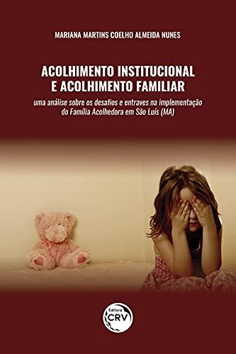 Acolhimento institucional e acolhimento familiar: uma análise sobre os desafios e entraves na implementação da família acolhedora em São Luís (MA)