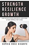 Strength, Resilience, Growth: How I Defied Physical and Mental Limitations and Took Control of My Future