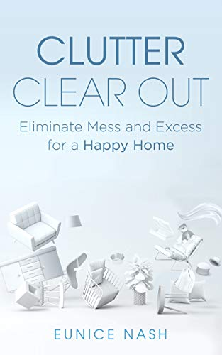 Clutter Clear Out: Eliminate Mess and Excess for a Happy Home (English Edition)