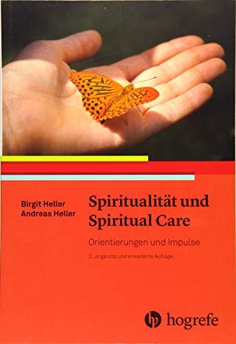 Spiritualität und Spiritual Care: Orientierungen und Impulse