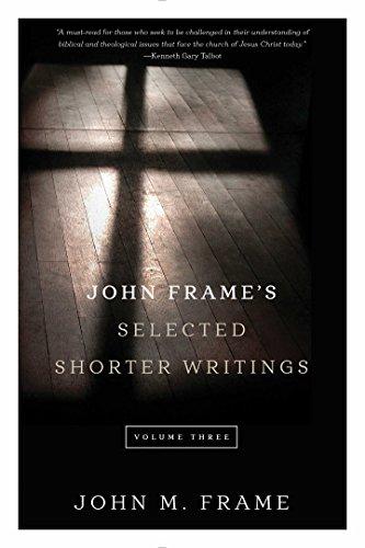John Frame's Selected Shorter Writings, Volume 3 (English Edition)