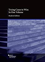 Trying Cases to Win: In One Volume, Student Edition (American Casebook Series)