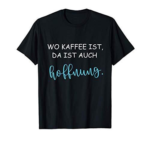 Kaffee Ist Hoffnung | Kaffee Liebe Lustiges Coffee Kaffee T-Shirt
