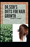 Dr. Sebi's Diets For Hair Growth: The methodology and worthy recipes for proper growth of your hair