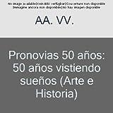 Pronovias 50 años: 50 años vistiendo sueños (Arte e Historia)