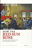 """How the Red Sun Rose: The Origin and Development of the Yan'an Rectification Movement, 1930€""""1945"""