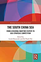 The South China Sea: From a Regional Maritime Dispute to Geo-Strategic Competition (Routledge Security in Asia Pacific Series)