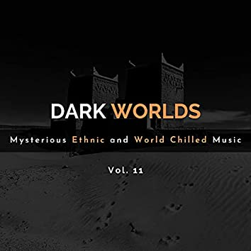 Dark Worlds - Mysterious Ethnic And World Chilled Music Vol. 11