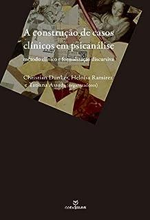 A Construção de Casos Clínicos em Psicanálise. Método Clínico e Formalização Discursiva
