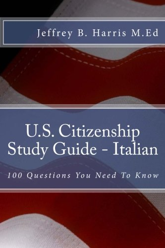 U.S. Citizenship Study Guide – Italian: 100 Questions You Need To Know (Italian Edition)