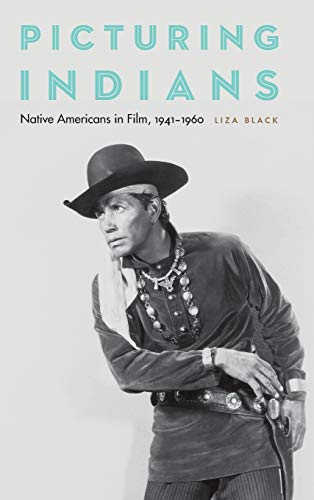 Compare Textbook Prices for Picturing Indians: Native Americans in Film, 1941-1960 Illustrated Edition ISBN 9780803296800 by Black, Liza