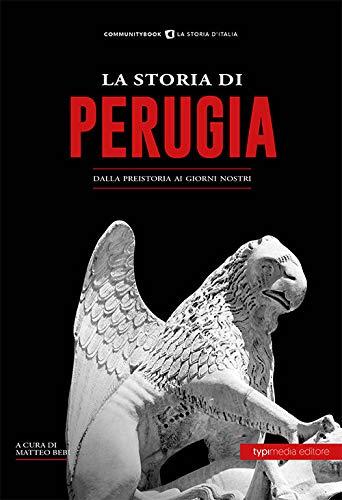 La storia di Perugia. Dalla preistoria ai giorni nostri
