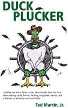 Duck Plucker: A father and son's funny, crazy, short stories from the farm about raising cattle, horses, hunting, neighbor...
