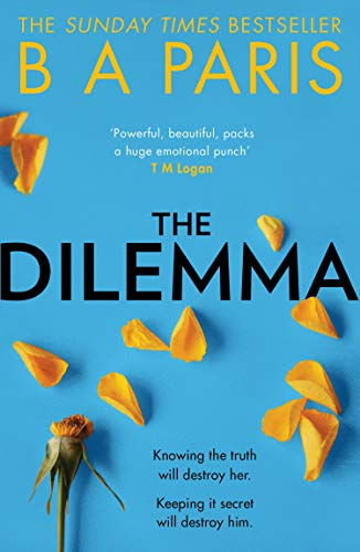 The Dilemma: The Sunday Times top ten bestseller - a thrilling psychological suspense book from million-copy bestselling author B A Paris by [B A Paris]