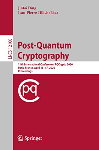 Post-Quantum Cryptography: 11th International Conference, PQCrypto 2020, Paris, France, April 15–17, 2020, Proceedings (Lecture Notes in Computer Science Book 12100) (English Edition)