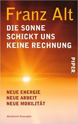Die Sonne schickt uns keine Rechnung: Neue Energie, neue Arbeit, neue MobilitŠt<BR>Unter Mitarbeit von Brigitte Alt ( 1. Oktober 2009 )