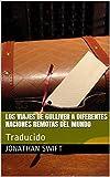 Los Viajes de Gulliver a diferentes naciones remotas del mundo: Traducido