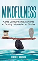 Mindfulness: Como Destruir Completamente el Estres y la Ansiedad en 30 Dias