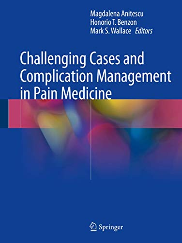 Compare Textbook Prices for Challenging Cases and Complication Management in Pain Medicine 1st ed. 2018 Edition ISBN 9783319600703 by Anitescu, Magdalena,Benzon, Honorio T.,Wallace, Mark S.