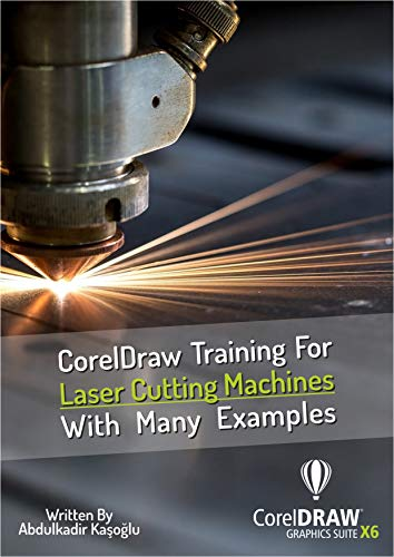 CorelDraw Training For Laser Cutting Machines With Many Examples: Learn and master many examples you can do with Coreldraw. (Laser Cutting Serie Book 1)