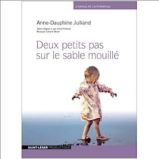 Deux petits pas sur le sable mouillé                    De :                                                                                                                                 Anne-Dauphine Julliand                               Lu par :                                                                                                                                 Odile Frédeval                      Durée : 6 h et 7 min     24 notations     Global 4,8
