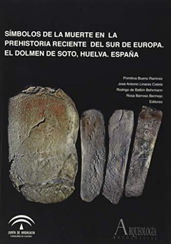 Símbolos de la muerte en la Prehistoria reciente del sur de Europa: el Dolmen de Soto, Huelva, España (Arqueología. Monografías)