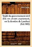 Traité du gouvernement civil (Ed. rev. et corr. exactement, sur la dernière de Londres) (Éd.1802) - Hachette Livre BNF - 01/06/2012