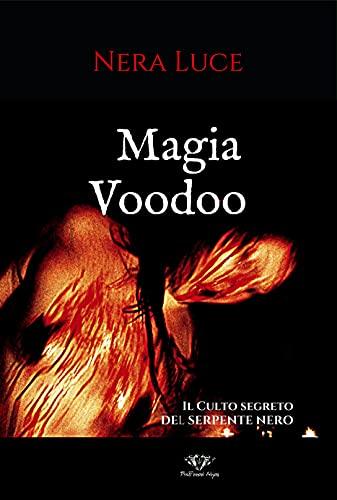 Magia Voodoo : Il Culto segreto del Serpente Nero (Magia Voodoo- I segreti del Culto del Serpente Nero di Haiti. Un trattato monumentale di Nera Luce Vol. 1) (Italian Edition)