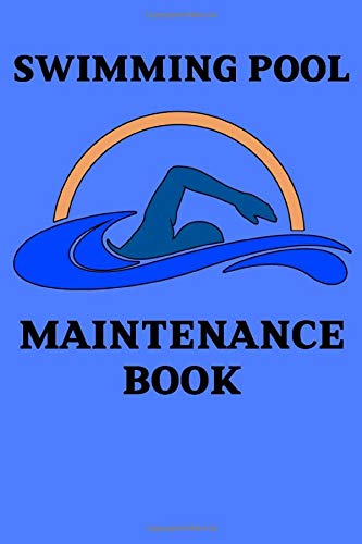 Swimming Pool Maintenance Book: Pool Maintenance Log Book For Care And Water Management, 6x9in (150 pages)