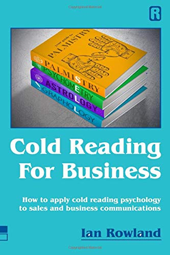 Compare Textbook Prices for Cold Reading For Business: How to apply cold reading psychology to business communications  ISBN 9780955847684 by Rowland, Mr Ian