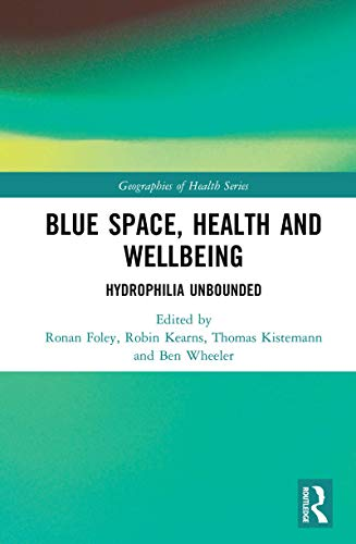 Blue Space, Health and Wellbeing: Hydrophilia Unbounded (Geographies of Health) (English Edition)