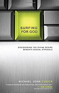 Surfing for God: Discovering the Divine Desire Beneath Sexual Struggle
