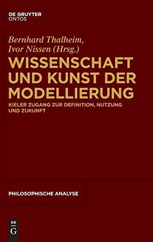 Wissenschaft und Kunst der Modellierung: Kieler Zugang zur Definition, Nutzung und Zukunft (Philosophische Analyse / Philosophical Analysis, 64, Band 64)