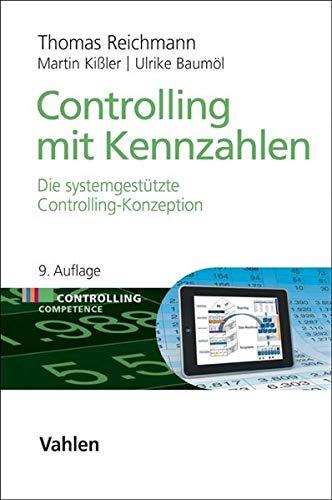 Controlling mit Kennzahlen: Die systemgestützte Controlling-Konzeption (Controlling Competence)