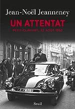 Un attentat. Petit-Clamart, 22 août 1962 de Jean-noel Jeanneney