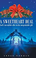 Sweetheart Deal: God's Incredible Offer in His Unspeakable Gift
