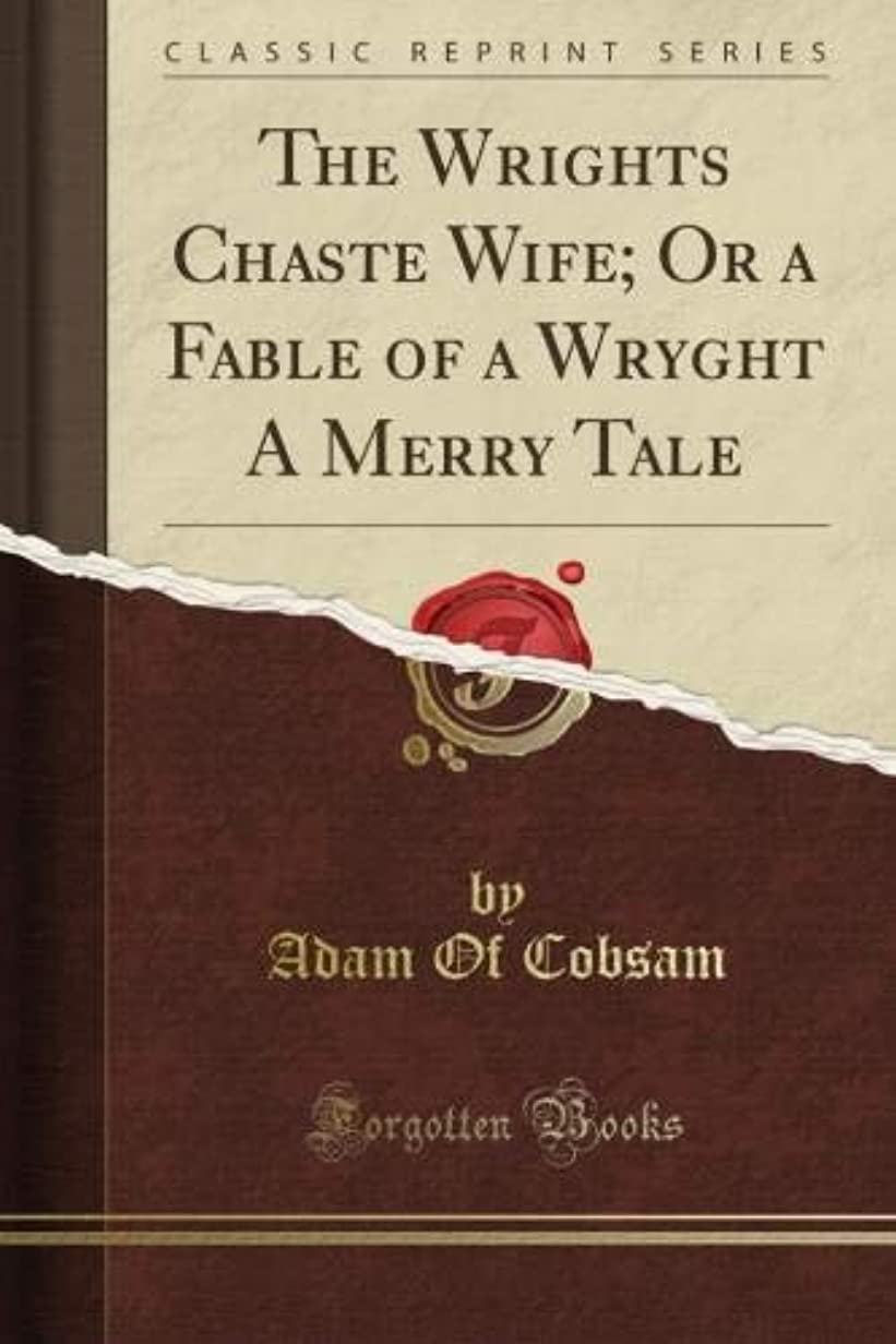 攻撃業界ムスタチオThe Wright's Chaste Wife; Or a Fable of a Wryght A Merry Tale (Classic Reprint)