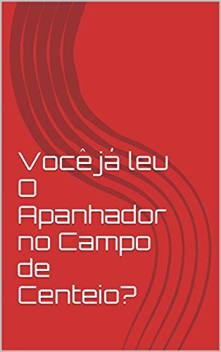 Você já leu O Apanhador no Campo de Centeio? (Portuguese Edition)