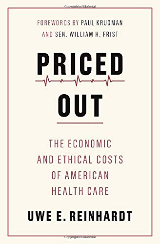 Compare Textbook Prices for Priced Out: The Economic and Ethical Costs of American Health Care  ISBN 9780691208534 by Reinhardt, Uwe E.,Cheng, Tsung-Mei,Krugman, Paul,Frist, Sen. William H.
