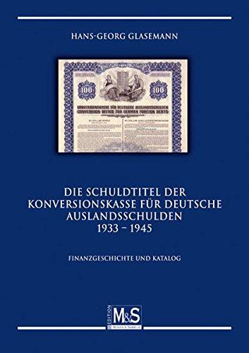 Die Schuldtitel der Konversionskasse für deutsche Auslandsschulden 1933 - 1945: Finanzgeschichte und Katalog (Autorentitel)