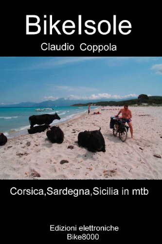 BikeIsole: In mountain bike per sentieri e strade bianche attraverso  Corsica, Sardegna e Sicilia (Montagne in mountain bike Vol. 3) (Italian Edition)