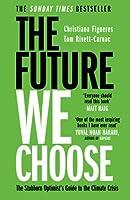 The Future We Choose: 'Everyone should read this book' MATT HAIG