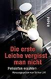 Die erste Leiche vergisst man nicht: Polizisten erzählen - Volker Uhl