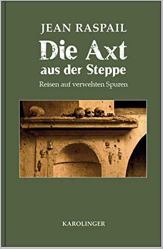 Die Axt aus der Steppe: Reisen auf verwehten Spuren