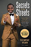 Secrets of the Streets: Twenty-three Secrets for Making Money With Your Talent That You Will Never Learn in School