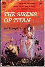 The Sirens Of Titan: A remarkable and terrifying novel of how life might be for the space travelers of the future