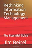 Rethinking Information Technology Management: The Essential Guide -  Independently published