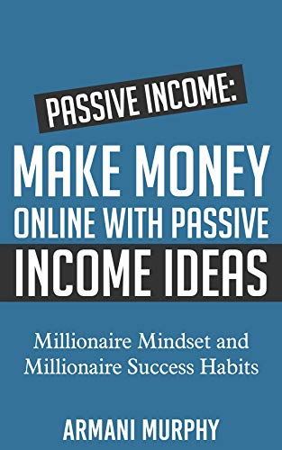41wgluaEZeL - Passive Income: Make Money Online With Passive Income Ideas - Millionaire Mindset and Millionaire Success Habits