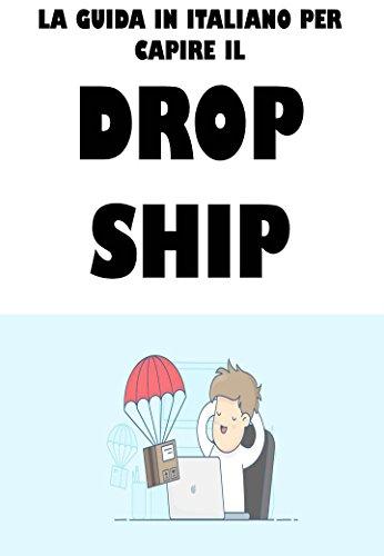 LA GUIDA IN ITALIANO PER CAPIRE IL DROPSHIPPING: Apri un business on line e diventa indipendente con il Dropshipping
